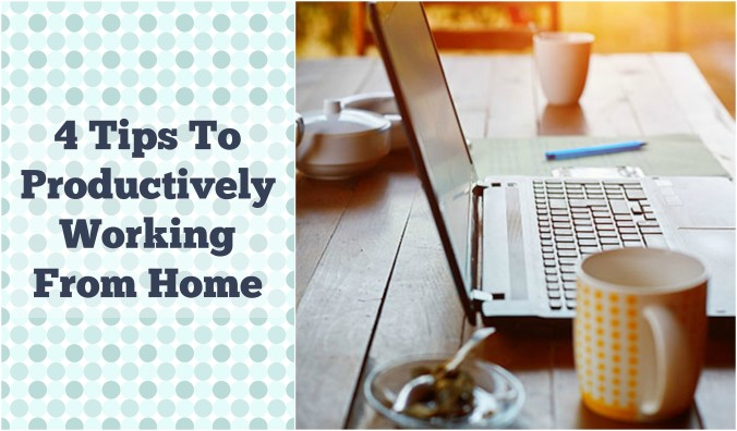 4 Tips To Productively Working From Home | Life Healthfully Lived