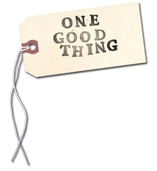 One Good Thing | Life Healthfully Lived