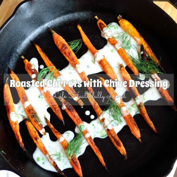 Roasted Carrots with Chive Dressing | Life Healthfully Lived