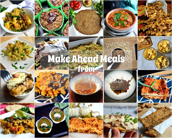 My Favorite Make Ahead Meals | Life Healthfully Lived