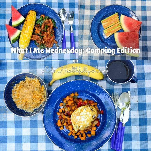 What I Ate Wednesday: Camping Edition | Life Healthfully Lived