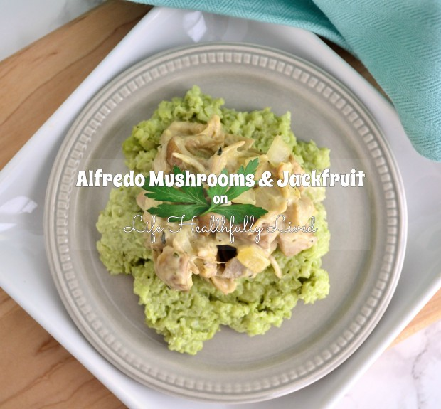 Alfredo Mushrooms & Jackfruit | Life Healthfully Lived