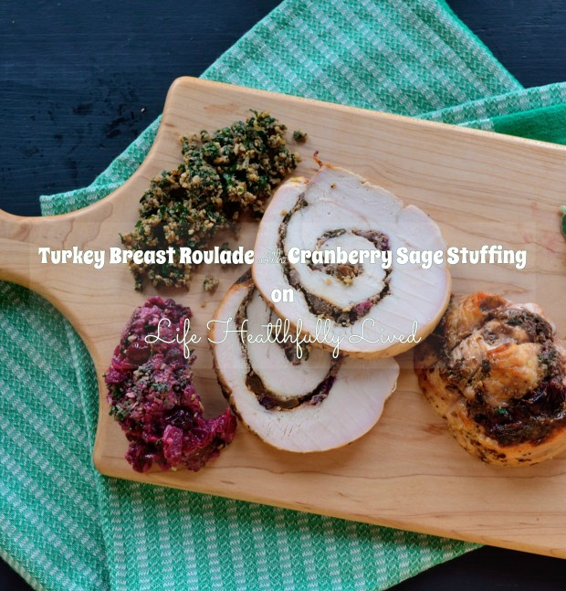 Turkey Breast Roulade with Cranberry Sage Stuffing | Life Healthfully Lived