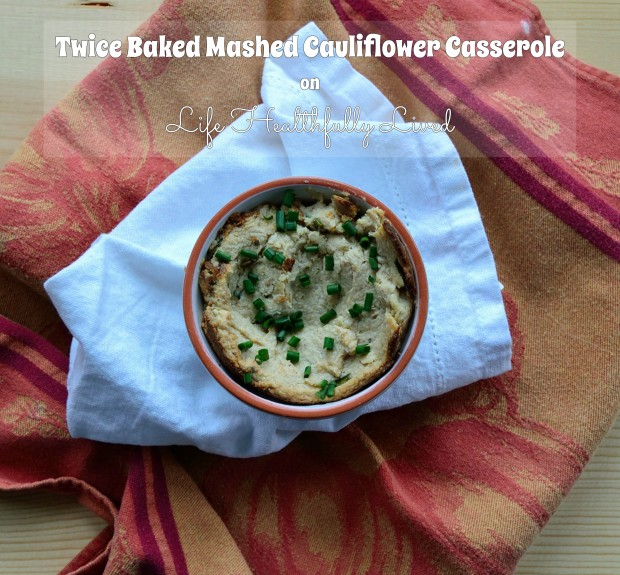 Twice Baked Mashed Cauliflower Casserole | Life Healthfully Lived