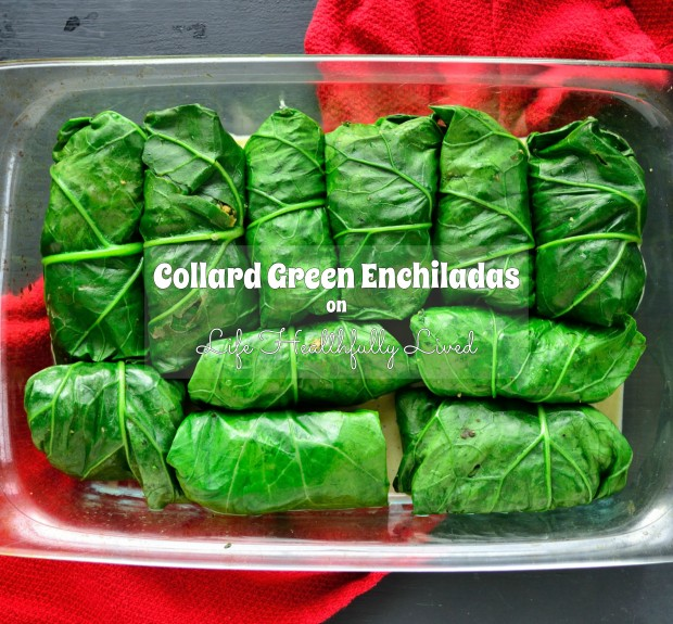 Collard Green Enchiladas | Life Healthfully Lived