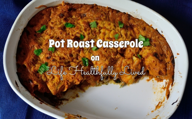 Pot Roast Casserole | Life Healthfully Lived